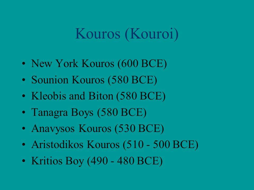 Kouros (Kouroi) New York Kouros (600 BCE) Sounion Kouros (580 BCE)