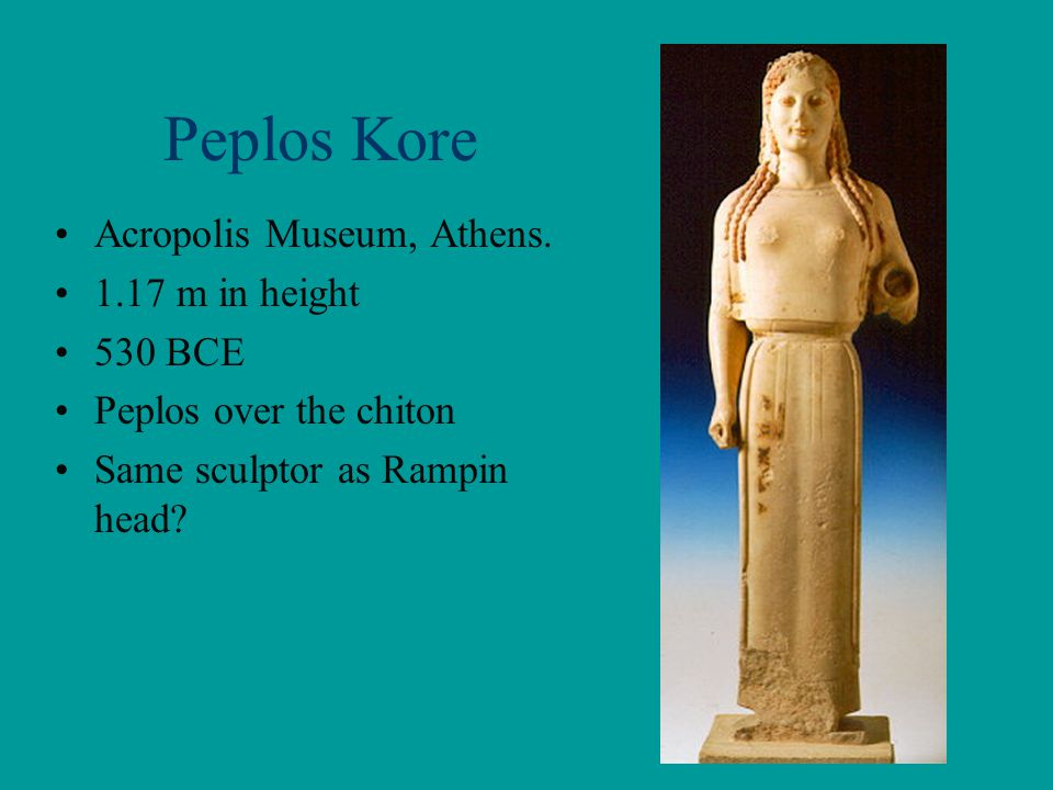 Peplos Kore Acropolis Museum, Athens. 1.17 m in height 530 BCE
