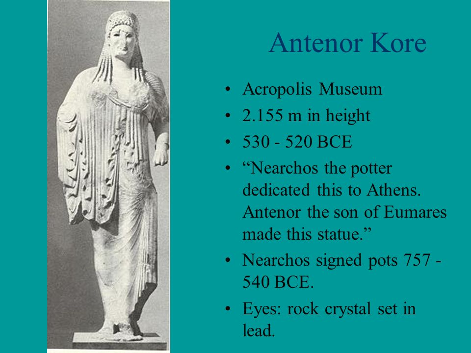 Antenor Kore Acropolis Museum 2.155 m in height 530 - 520 BCE