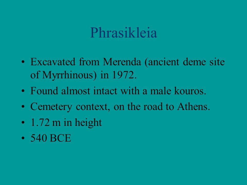 Phrasikleia Excavated from Merenda (ancient deme site of Myrrhinous) in 1972. Found almost intact with a male kouros.