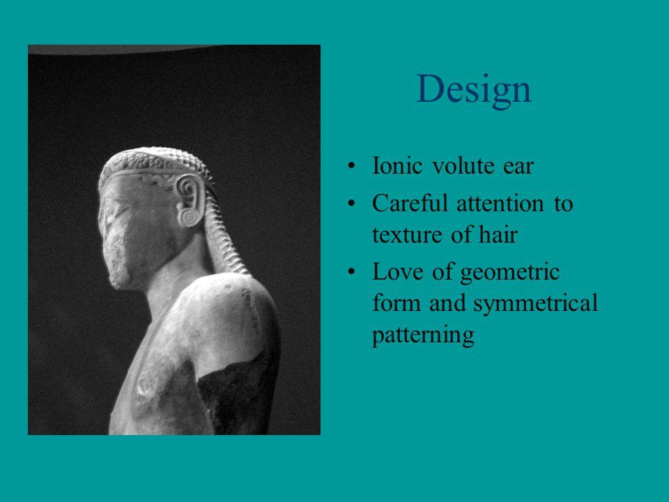 Design Ionic volute ear Careful attention to texture of hair