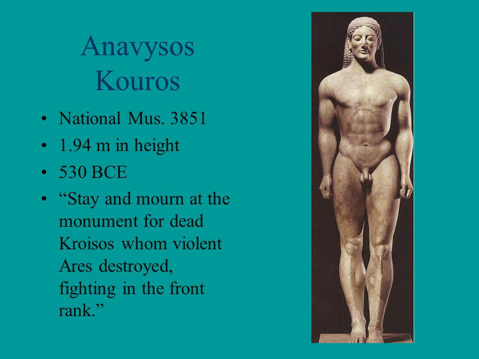 Anavysos Kouros National Mus. 3851 1.94 m in height 530 BCE