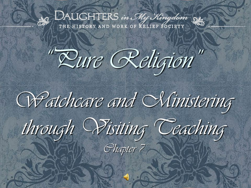 Pure Religion Watchcare and Ministering through Visiting Teaching