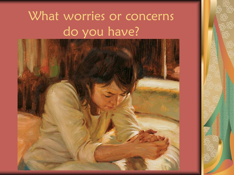 What worries or concerns do you have