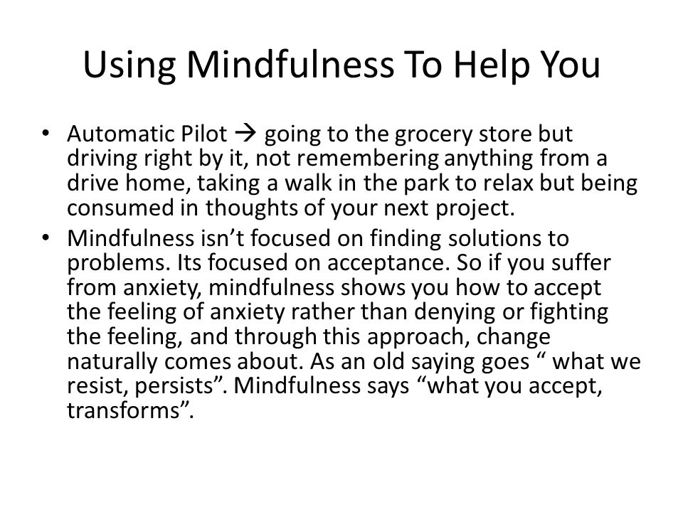 Using Mindfulness To Help You