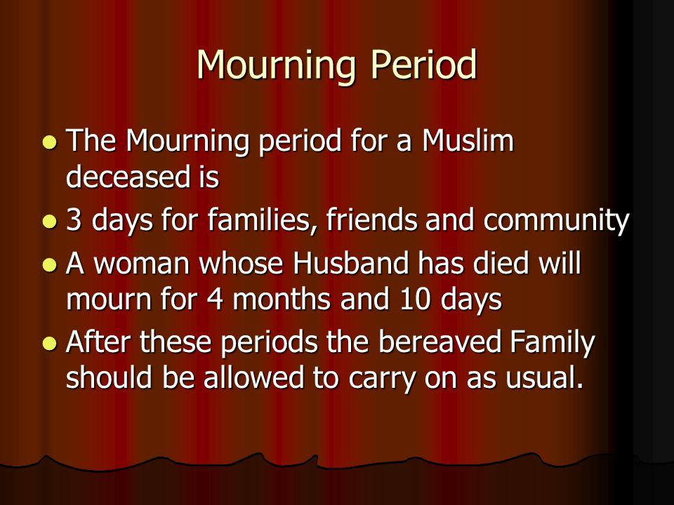 Mourning Period The Mourning period for a Muslim deceased is