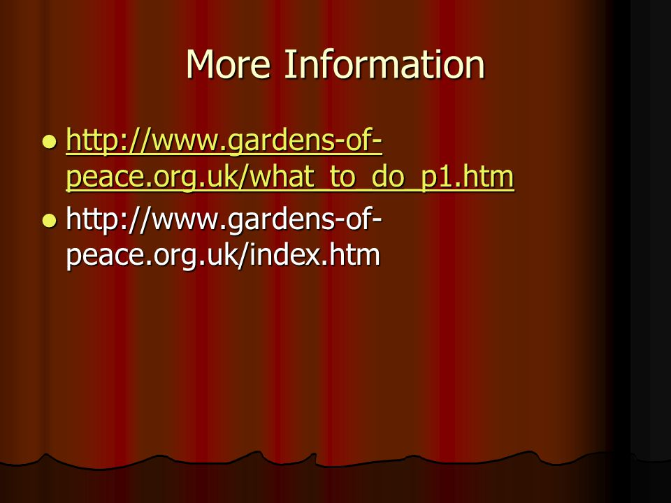 More Information http://www.gardens-of-peace.org.uk/what_to_do_p1.htm
