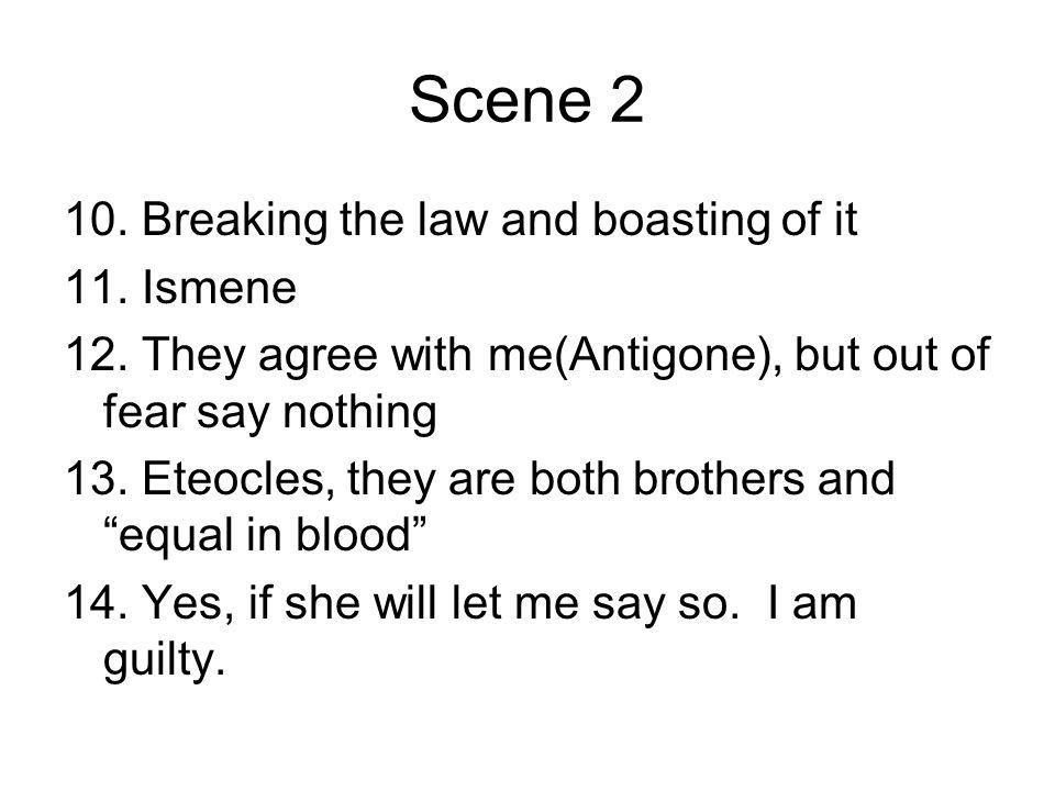 Scene 2 10. Breaking the law and boasting of it 11. Ismene