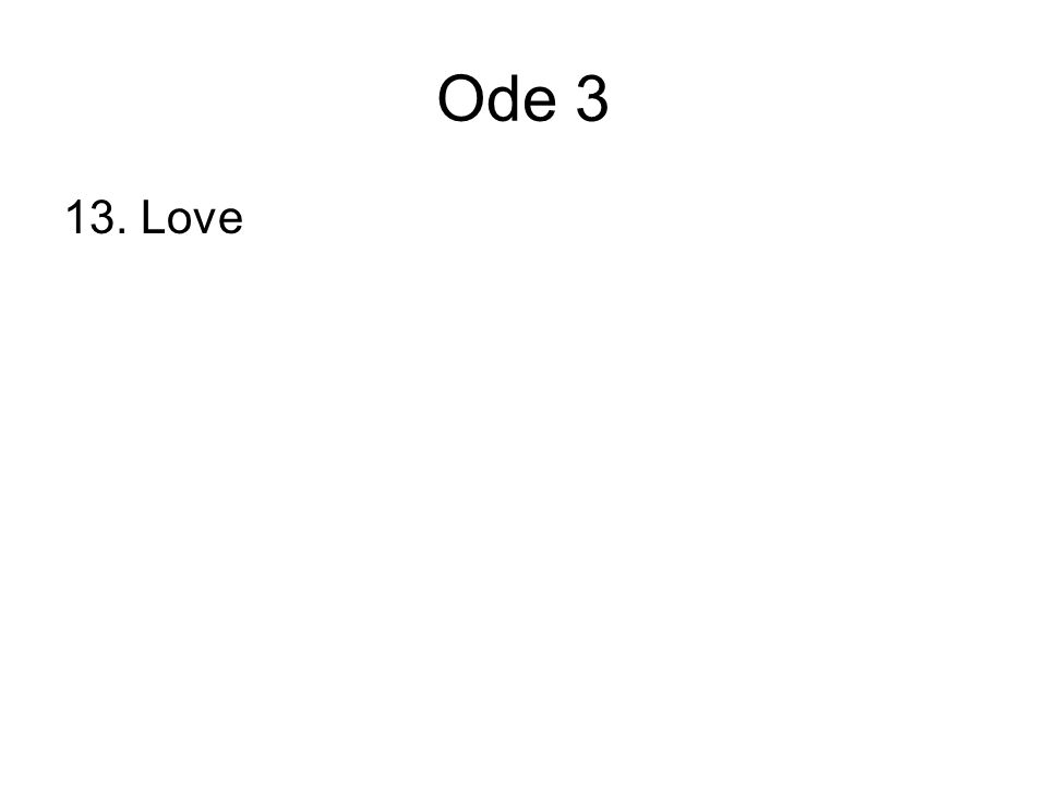 Ode 3 13. Love