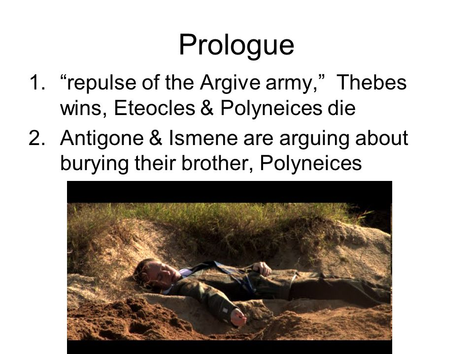 Prologue repulse of the Argive army, Thebes wins, Eteocles & Polyneices die.