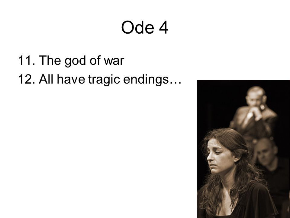 Ode 4 11. The god of war 12. All have tragic endings…