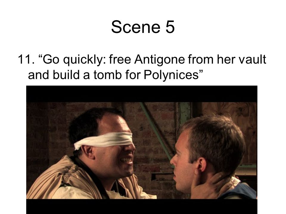 Scene 5 11. Go quickly: free Antigone from her vault and build a tomb for Polynices