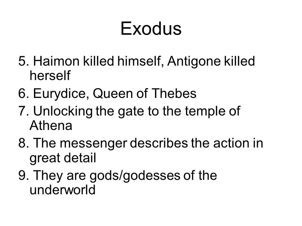 Exodus 5. Haimon killed himself, Antigone killed herself