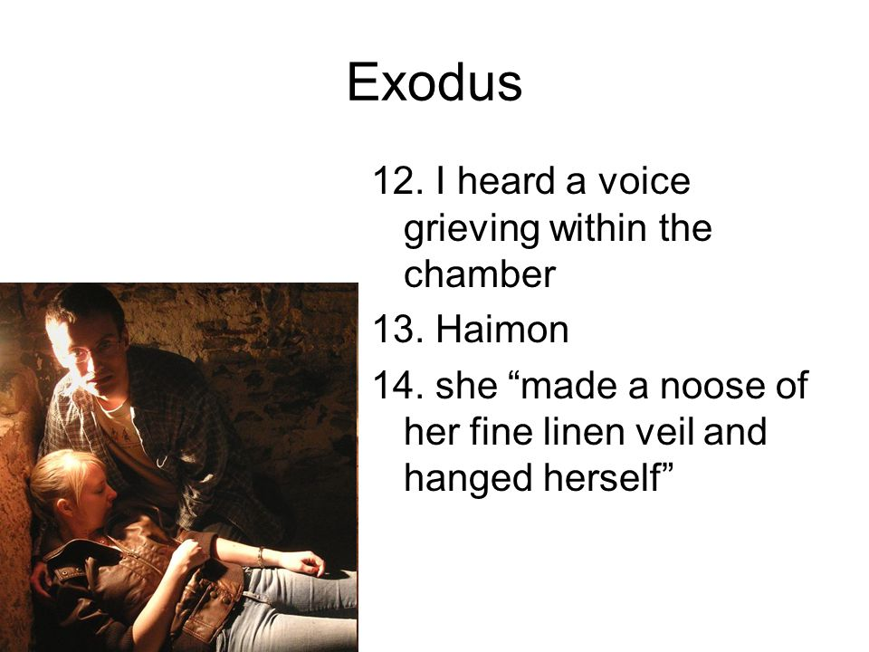 Exodus 12. I heard a voice grieving within the chamber 13. Haimon