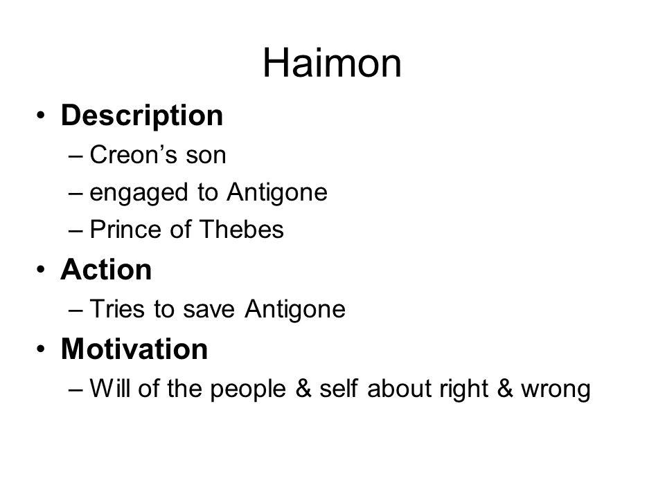 Haimon Description Action Motivation Creon's son engaged to Antigone