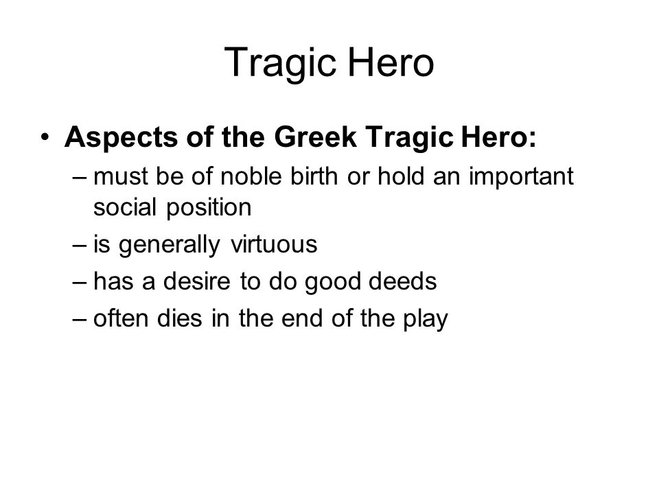 Tragic Hero Aspects of the Greek Tragic Hero: