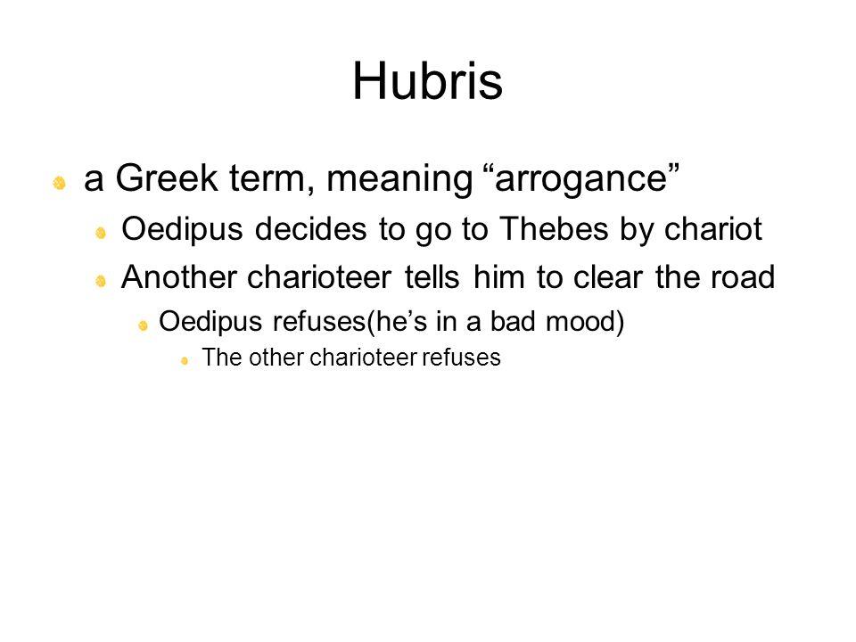 Hubris a Greek term, meaning arrogance