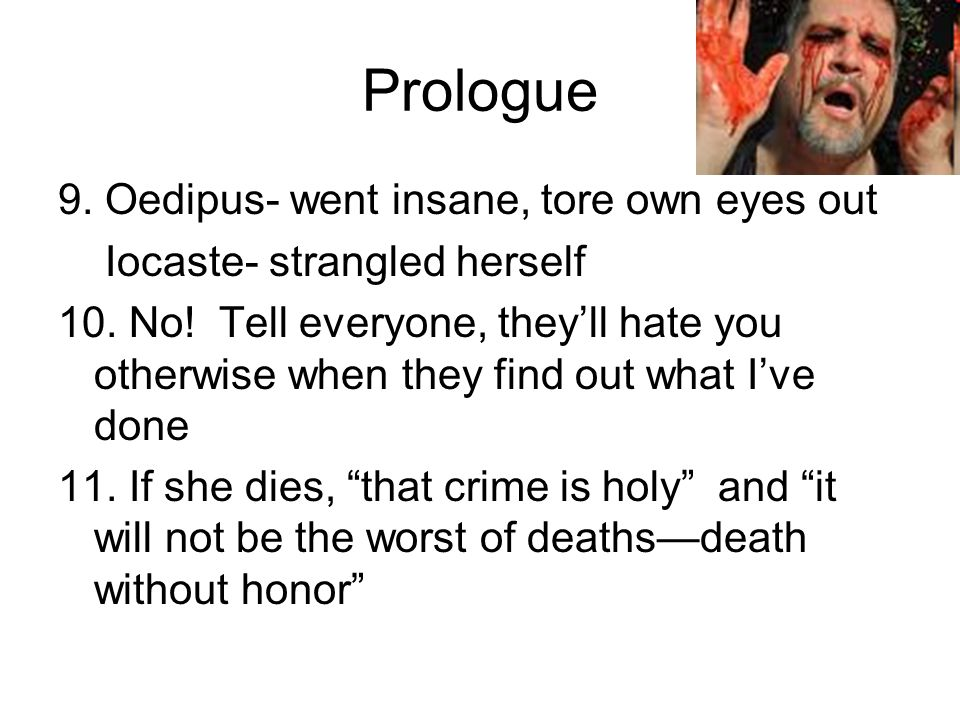 Prologue 9. Oedipus- went insane, tore own eyes out