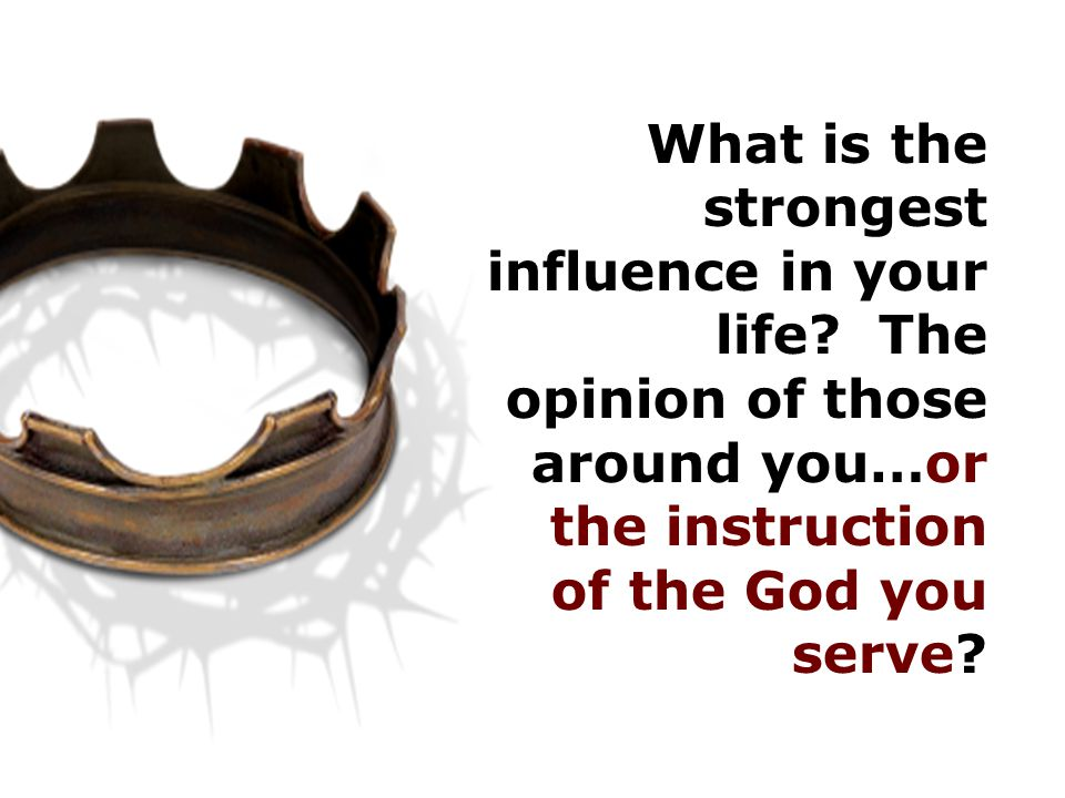 What is the strongest influence in your life