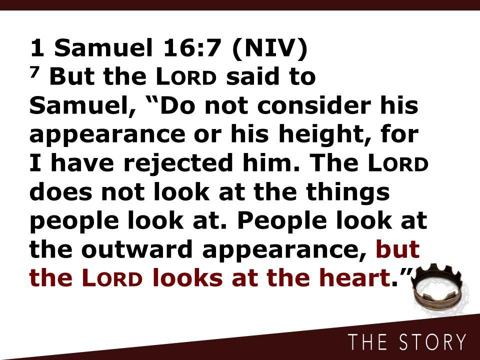 1 Samuel 16:7 (NIV)