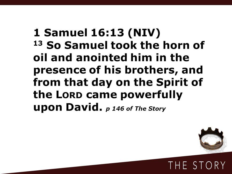 1 Samuel 16:13 (NIV)