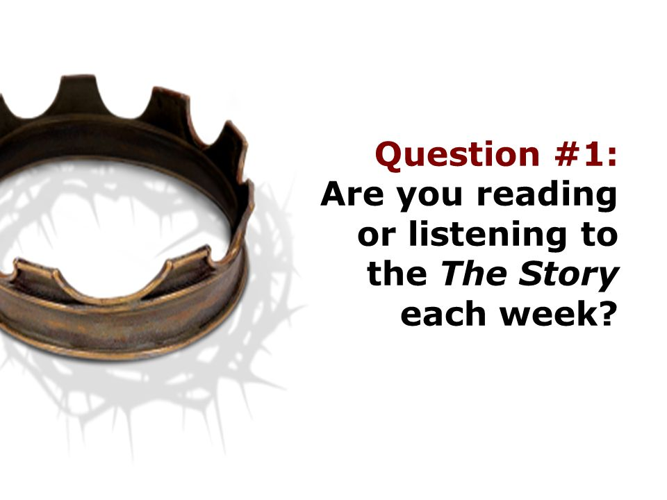 Question #1: Are you reading or listening to the The Story each week