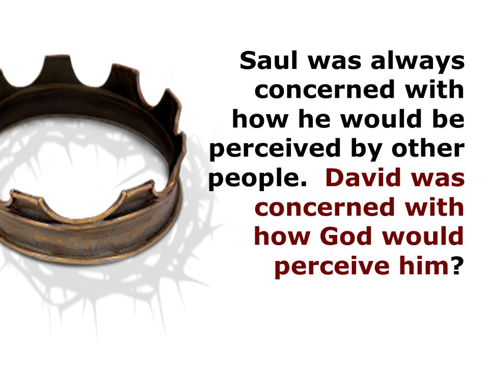 Saul was always concerned with how he would be perceived by other people.
