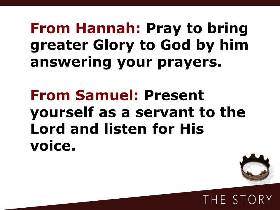 From Hannah: Pray to bring greater Glory to God by him answering your prayers.
