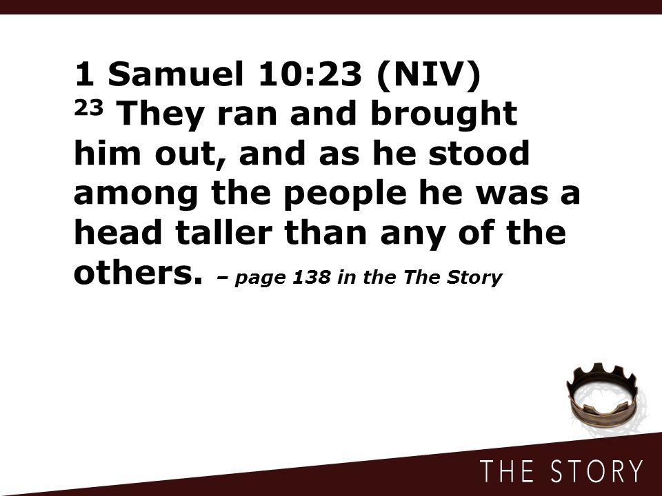 1 Samuel 10:23 (NIV)