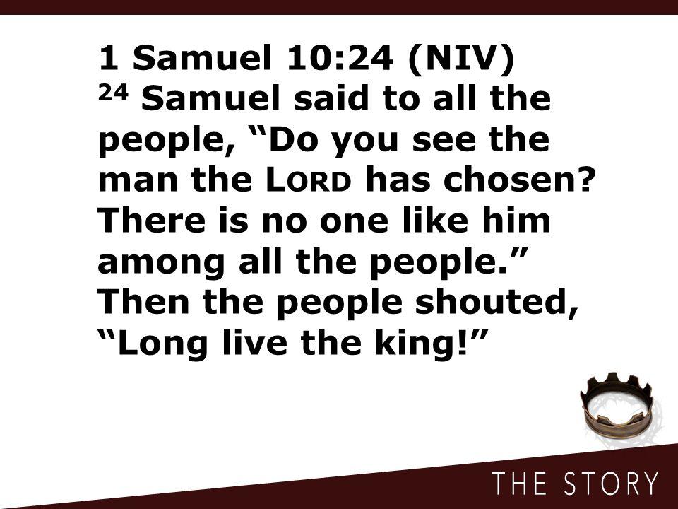 1 Samuel 10:24 (NIV)