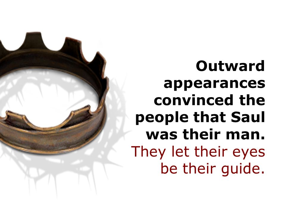 Outward appearances convinced the people that Saul was their man