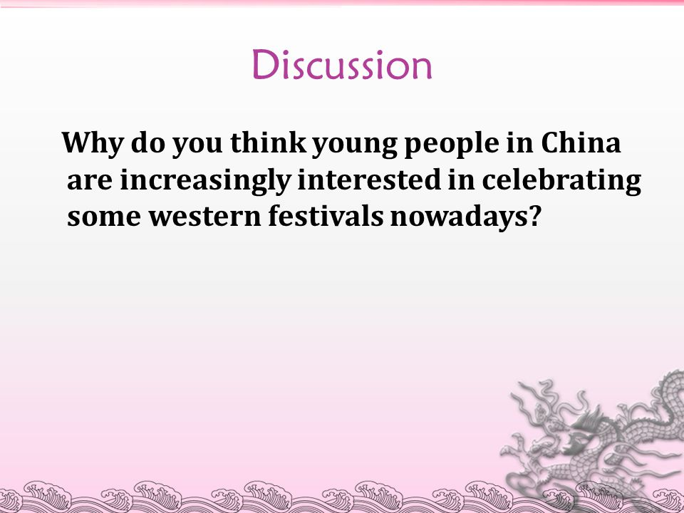 Discussion Why do you think young people in China are increasingly interested in celebrating some western festivals nowadays