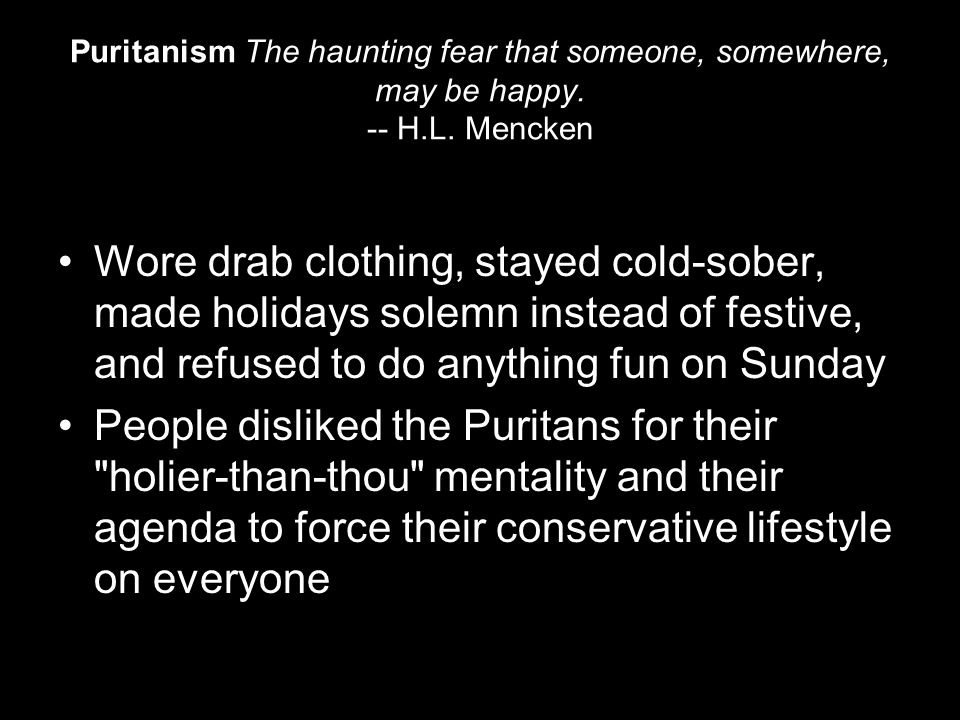 Puritanism The haunting fear that someone, somewhere, may be happy