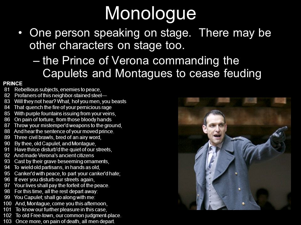 Monologue One person speaking on stage. There may be other characters on stage too.