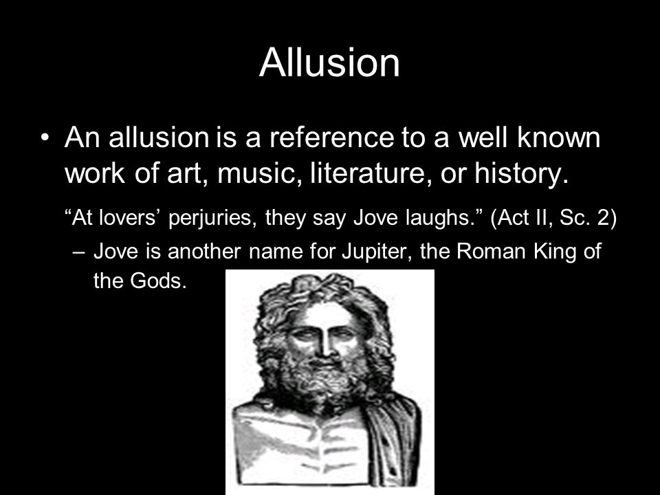 Allusion An allusion is a reference to a well known work of art, music, literature, or history.