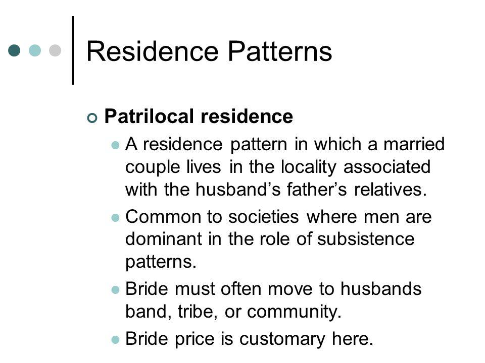 Residence Patterns Patrilocal residence