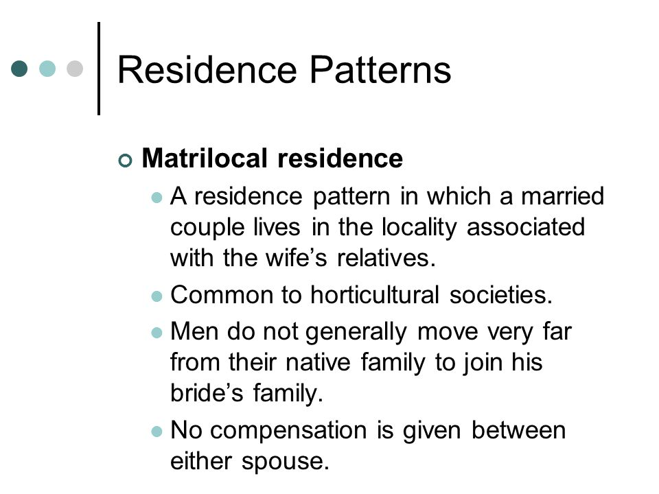 Residence Patterns Matrilocal residence
