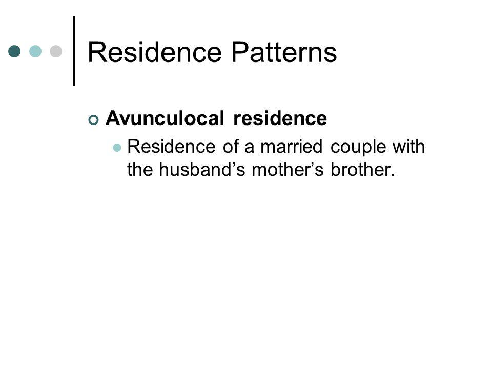 Residence Patterns Avunculocal residence