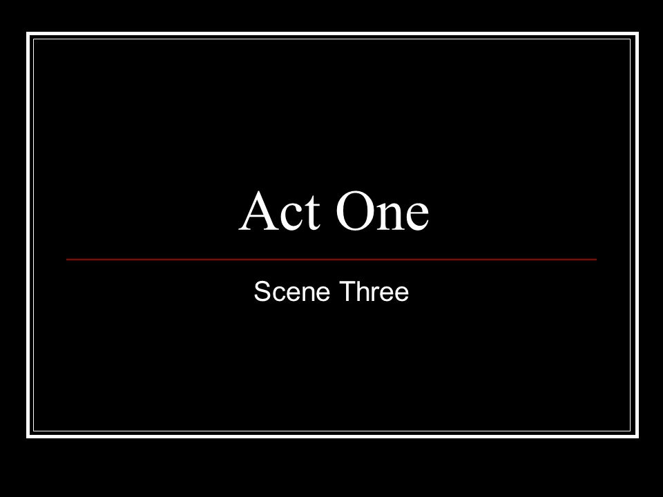Act One Scene Three