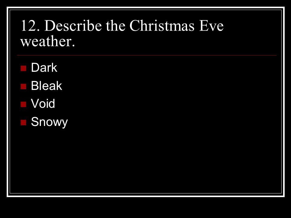 12. Describe the Christmas Eve weather.