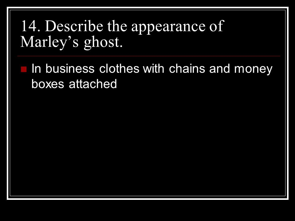 14. Describe the appearance of Marley's ghost.