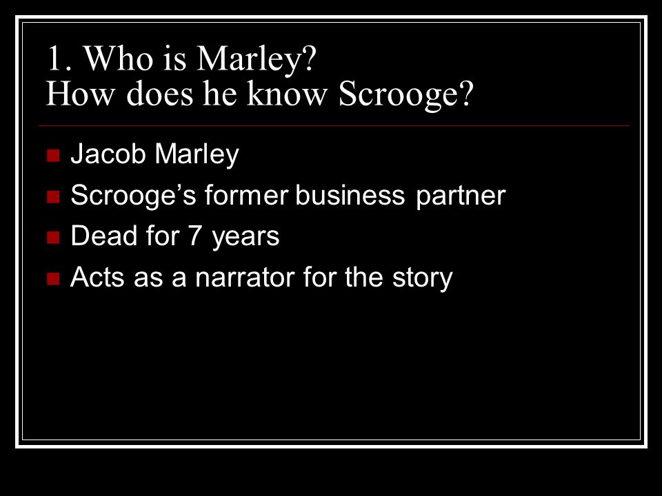 1. Who is Marley How does he know Scrooge