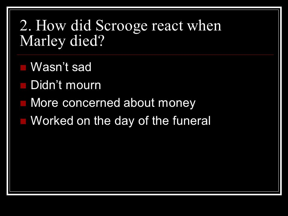 2. How did Scrooge react when Marley died