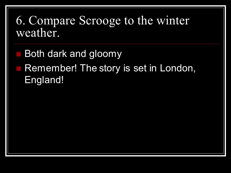 6. Compare Scrooge to the winter weather.