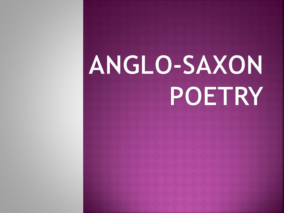 anglo saxon heroic poetry The epic epic poems were a very common form of anglo-saxon literature an epic is a long, narrative poem that celebrates a hero's deeds epics were told in the tradition of oral storytelling (many people.