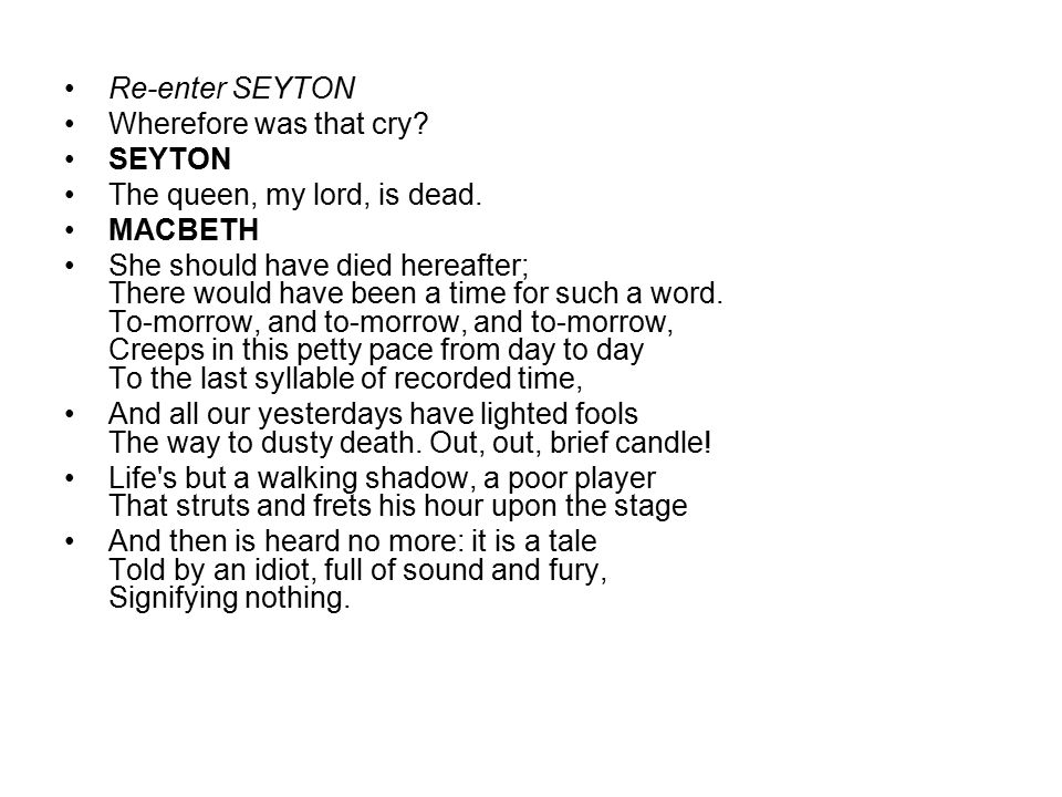 Re-enter SEYTON Wherefore was that cry SEYTON. The queen, my lord, is dead. MACBETH.