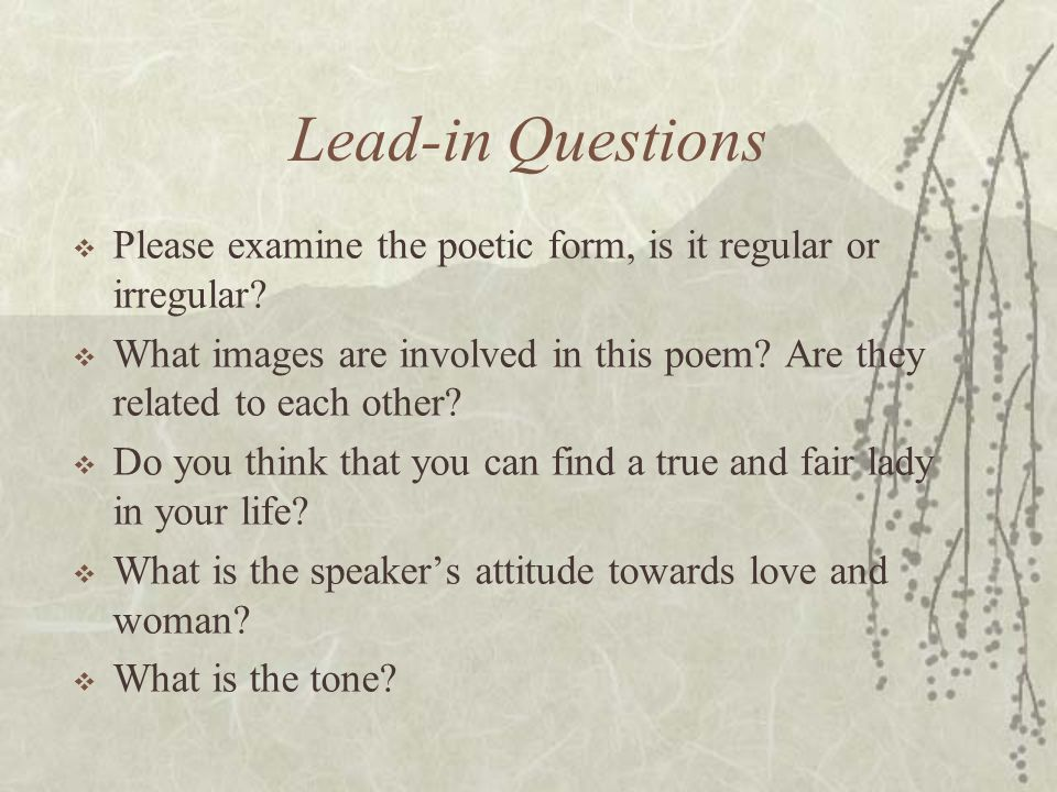 Lead-in Questions Please examine the poetic form, is it regular or irregular What images are involved in this poem Are they related to each other