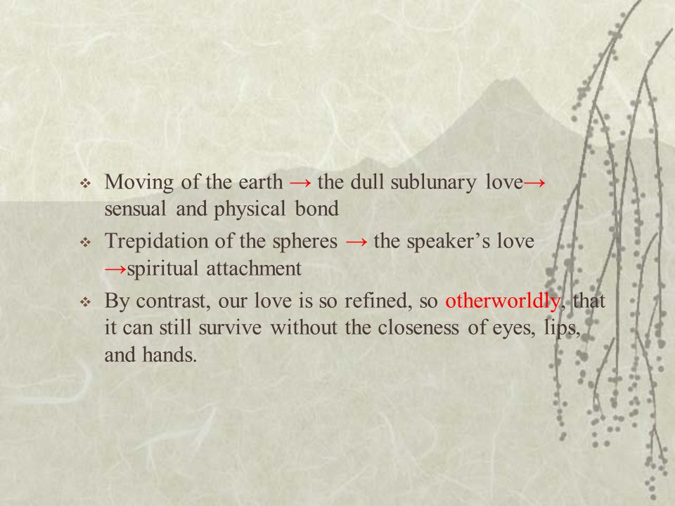 Moving of the earth → the dull sublunary love→ sensual and physical bond