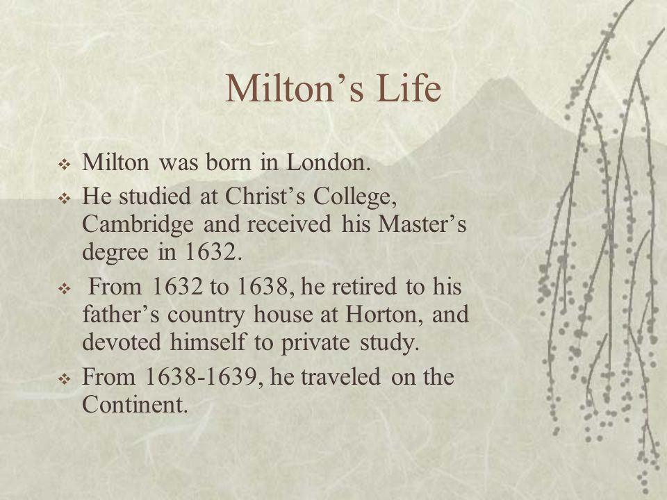 Milton's Life Milton was born in London.