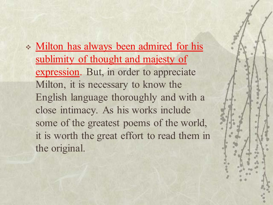 Milton has always been admired for his sublimity of thought and majesty of expression.